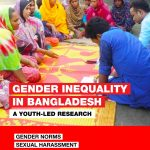 Gender Inequality in Bangladesh – a Youth-Led Research ( Gender Norms, Sexual Harassment, SRHR, Child Marriage)
